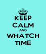KEEP CALM AND WHATCH TIME - Personalised Poster A4 size