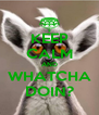 KEEP CALM AND WHATCHA DOIN? - Personalised Poster A4 size