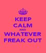 KEEP CALM AND WHATEVER FREAK OUT - Personalised Poster A4 size