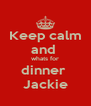 Keep calm and  whats for dinner  Jackie - Personalised Poster A4 size