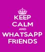 KEEP CALM AND WHATSAPP FRIENDS - Personalised Poster A4 size