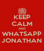 KEEP CALM AND WHATSAPP JONATHAN - Personalised Poster A4 size