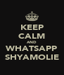 KEEP CALM AND WHATSAPP SHYAMOLIE - Personalised Poster A4 size