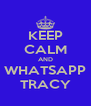 KEEP CALM AND WHATSAPP TRACY - Personalised Poster A4 size