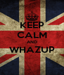 KEEP CALM AND WHAZUP  - Personalised Poster A4 size