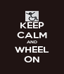 KEEP CALM AND WHEEL ON - Personalised Poster A4 size