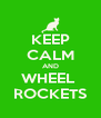 KEEP CALM AND WHEEL  ROCKETS - Personalised Poster A4 size