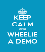 KEEP CALM AND WHEELIE A DEMO - Personalised Poster A4 size