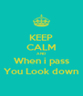 KEEP CALM AND When i pass You Look down - Personalised Poster A4 size