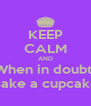 KEEP CALM AND When in doubt  Bake a cupcake - Personalised Poster A4 size