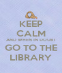 KEEP CALM AND WHEN IN DOUBT GO TO THE LIBRARY - Personalised Poster A4 size