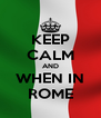 KEEP CALM AND WHEN IN ROME - Personalised Poster A4 size