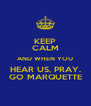 KEEP CALM AND WHEN YOU HEAR US, PRAY. GO MARQUETTE - Personalised Poster A4 size