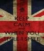 KEEP CALM AND WHEN YOU SMILE I SMILE - Personalised Poster A4 size