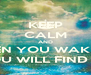 KEEP CALM AND WHEN YOU WAKE UP YOU WILL FIND ME - Personalised Poster A4 size