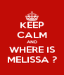 KEEP CALM AND WHERE IS MELISSA ? - Personalised Poster A4 size