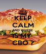 KEEP CALM AND WHERE  IS MY  CBO ? - Personalised Poster A4 size