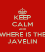 KEEP CALM AND WHERE IS THE JAVELIN - Personalised Poster A4 size