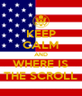 KEEP CALM AND WHERE IS THE SCROLL - Personalised Poster A4 size