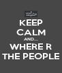 KEEP CALM AND... WHERE R THE PEOPLE - Personalised Poster A4 size