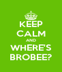 KEEP CALM AND WHERE'S BROBEE? - Personalised Poster A4 size