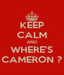 KEEP CALM AND WHERE'S CAMERON ? - Personalised Poster A4 size