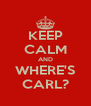 KEEP CALM AND WHERE'S CARL? - Personalised Poster A4 size