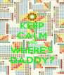 KEEP CALM AND WHERE'S DADDY? - Personalised Poster A4 size