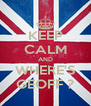 KEEP CALM AND WHERE'S GEOFF ? - Personalised Poster A4 size