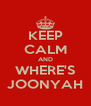 KEEP CALM AND WHERE'S JOONYAH - Personalised Poster A4 size