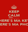KEEP CALM AND.......... WHERE'S MA KEYS  WHERE'S MA PHONE - Personalised Poster A4 size