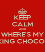 KEEP CALM AND WHERE'S MY FUCKING CHOCOLATE - Personalised Poster A4 size