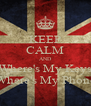 KEEP CALM AND Where's My Keys Where's My Phone - Personalised Poster A4 size