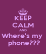 KEEP CALM AND Where's my   phone??? - Personalised Poster A4 size