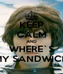 KEEP CALM AND WHERE`S MY SANDWICH - Personalised Poster A4 size