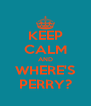 KEEP CALM AND WHERE'S PERRY? - Personalised Poster A4 size
