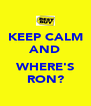 KEEP CALM AND  WHERE'S RON? - Personalised Poster A4 size