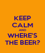 KEEP CALM AND WHERE'S THE BEER? - Personalised Poster A4 size