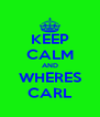 KEEP CALM AND WHERES CARL - Personalised Poster A4 size