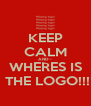 KEEP CALM AND--  WHERES IS   THE LOGO!!!! - Personalised Poster A4 size
