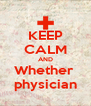 KEEP CALM AND Whether  physician - Personalised Poster A4 size