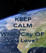KEEP CALM AND Which City OF You Love? - Personalised Poster A4 size