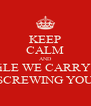 KEEP CALM AND WHiLE WE CARRY ON SCREWING YOU - Personalised Poster A4 size