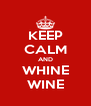 KEEP CALM AND WHINE WINE - Personalised Poster A4 size