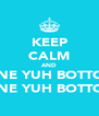 KEEP CALM AND WHINE YUH BOTTOM!! WHINE YUH BOTTOM!! - Personalised Poster A4 size