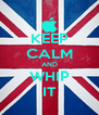 KEEP CALM AND WHIP IT - Personalised Poster A4 size