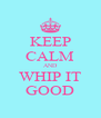 KEEP CALM AND WHIP IT GOOD - Personalised Poster A4 size