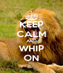 KEEP CALM AND WHIP ON - Personalised Poster A4 size