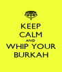KEEP CALM AND WHIP YOUR BURKAH - Personalised Poster A4 size