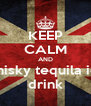 KEEP CALM AND whisky tequila ice drink - Personalised Poster A4 size